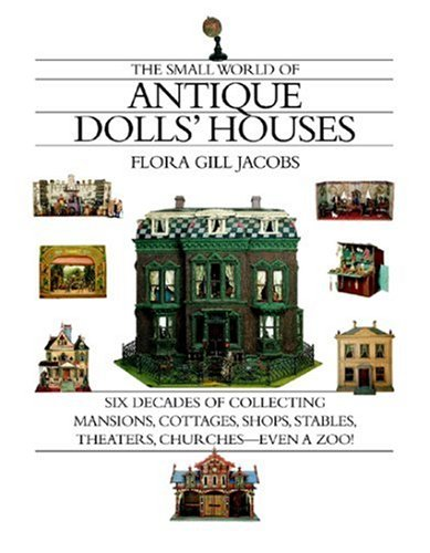 the-small-world-of-antique-dolls-houses-six-decades-of-collecting-mansions-cottages-shops-stables-th