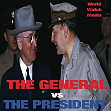 The General vs. the President: General MacArthur vs. President Truman Audiobook by  World Watch Media Narrated by Mark Rossman