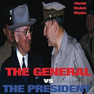 The General vs. the President: General MacArthur vs. President Truman Hörbuch von  World Watch Media Gesprochen von: Mark Rossman