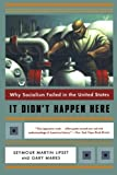 It Didn't Happen Here: Why Socialism Failed in the United States (Norton Paperback) (0393322548) by Lipset, Seymour Martin
