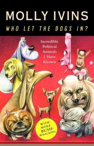 Image for Who Let the Dogs In? Incredible Political Animals I Have Known