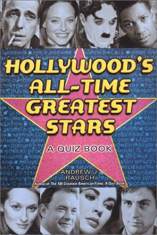 Hollywood's  All-Time Greatest Stars: A Quiz Book, Andrew J. Rausch