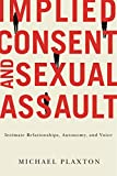 Implied Consent and Sexual Assault: Intimate Relationships, Autonomy, and Voice