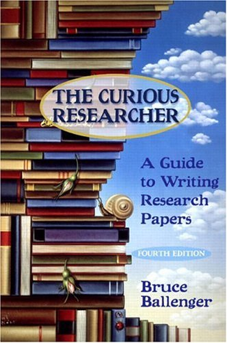 Curious Researcher : A Guide to Writing Research Papers, BRUCE BALLENGER