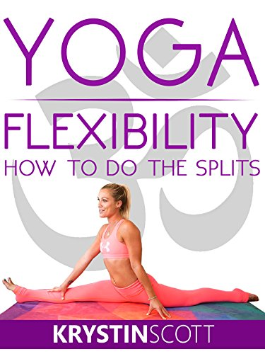 Yoga Flexibility: How To Do The Splits