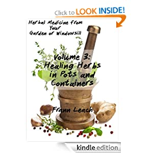 Free Kindle Book: Healing Herbs in Pots and Containers (Herbal Medicine from Your Garden or Windowsill), by Frann Leach. Publisher: HerbalMedicineFromYourGarden.com (October 5, 2012)