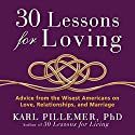 30 Lessons for Loving: Advice from the Wisest Americans on Love, Relationships, and Marriage (       UNABRIDGED) by Karl Pillemer Ph.D. Narrated by Sean Pratt