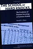 img - for The School of Hard Knocks: The Evolution of Pension Investing at Eastman Kodak book / textbook / text book