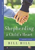 Shepherding a Child's Heart: Leader's Guide (0966378636) by Bill Hill