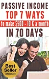 PASSIVE INCOME: TOP 7 WAYS to MAKE 0-K a MONTH in 70 DAYS (top passive income ideas,  best passive income streams explained,  smart income online, proven ways to earn extra income)