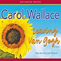 Leaving Van Gogh Audiobook by Carol Wallace Narrated by Luis Moreno