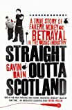 Gavin Bain Straight Outta Scotland: A True Story of Fakery, Money and Betrayal in the Music Industry