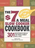 img - for The $7 a Meal Slow Cooker Cookbook: 301 Delicious, Nutritious Recipes the Whole Family Will Love! book / textbook / text book