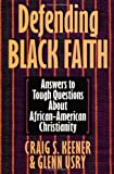 Defending Black Faith: Answers to Tough Questions About African-American Christianity (0830819959) by Keener, Craig S.