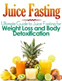 img - for Juice Fasting: Ultimate Guide to Juice Fasting for Weight Loss and Body Detoxification! book / textbook / text book
