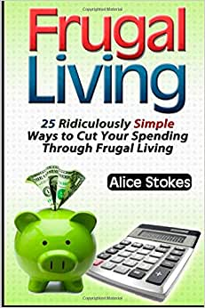 Frugal Living: 25 Ridiculously Simple Ways To Cut Your Spending Through Frugal Living (Frugal Living, Frugal Living Made Simple, Frugal Living Made Easy)