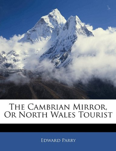 The Cambrian Mirror, Or North Wales Tourist