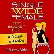 Crash a Wedding: Single Wide Female: The Bucket List #10 | Lillianna Blake, P. Seymour