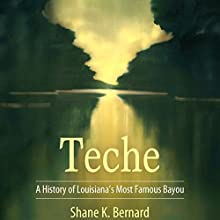 Teche: A History of Louisiana's Most Famous Bayou Audiobook by Shane K. Bernard Narrated by Toby Sheets