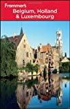 Frommers Belgium, Holland and Luxembourg (Frommers Complete Guides)