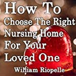 How to Choose the Right Nursing Home for Your Loved One | William Riopelle