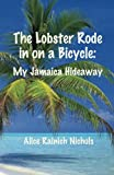 img - for The Lobster Rode In on a Bicycle: My Jamaica Hideaway book / textbook / text book