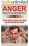 Anger Management: Proven steps to control your anger and overcoming bad temper. (depression, domestic violence, stress management, relationships) (social skills, emotional control, anger management)