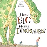 Lita Judge How Big Were Dinosaurs?