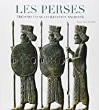 Les perses - Trésors d'une civilisation ancienne