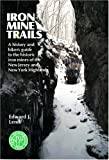Iron Mine Trails: A History and Hiker's Guide to the Historic Iron Mines of the New Jersey and New York Highlands