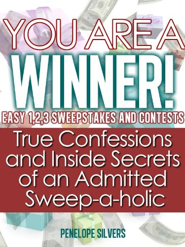 "You are a Winner! Easy 1,2,3 Sweepstakes and Contests ""True Confessions and Inside Secrets of an Admitted Sweep-a-holic"" (Easy Sweeps and Contests)"