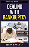 Dealing With Bankruptcy - Dealing With Life Series
