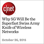 Why 5G Will Be the Superfast Swiss Army Knife of Wireless Networks   Roger Cheng