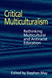 Critical Multiculturalism: Rethinking Multicultural and Antiracist Education (Social Research & Educational Studies)