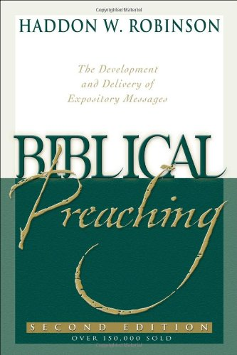Biblical Preaching: The Development and Delivery of...