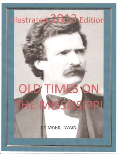 Mark Twain - OLD TIMES ON THE MISSISSIPPI-iIllustrated 2013 Edition