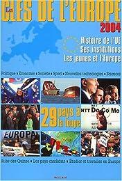 Les clés de l'Europe 2004 : Histoire de L'Union Européenne - Ses institutions -