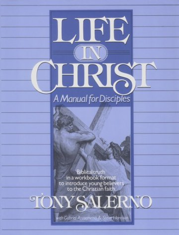 Life in Christ: A Manual for Disciples: Biblical Truth in a Workbook Format to Introduce Young Believers  to the Christi