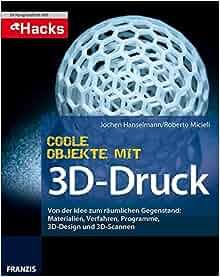 Coole Objekte mit 3D-Druck: Von der Idee zum gedruckten Objekt