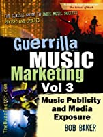Guerrilla Music Marketing, Vol 3: Music Publicity & Media Exposure Bootcamp (English Edition)