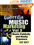 Guerrilla Music Marketing, Vol 3: Mus...