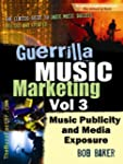 Guerrilla Music Marketing, Vol 3: Mus...