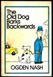 The Old Dog Barks Backwards. (0316598046) by Ogden Nash