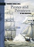 Trimming Yankee Sails: Pirates and Privateers of New Brunswick (New Brunswick Military Heritage Series)