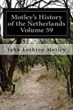 Motley's History of the Netherlands Volume 59: History of the Netherlands: 1588-89