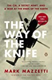 The Way of the Knife: The CIA, a Secret Army, and a War at the Ends of the Earth by Mazzetti, Mark (2014) Paperback