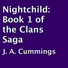 Nightchild: The Clans Saga, Book 1 (       UNABRIDGED) by J. A. Cummings Narrated by Jonathan Waters