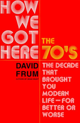 Image for How We Got Here : The 70S:  the Decade That Brought You Modern Life (For Better or Worse)