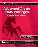 Advanced Oracle DBMS Packages: The Definitive Reference: Volume 41 (Oracle in-Focus Series)