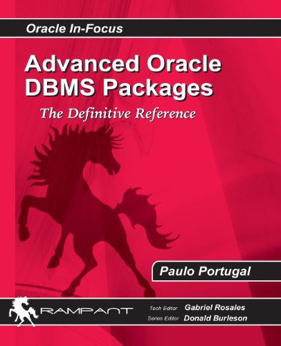 Advanced Oracle DBMS Packages: The Definitive Reference: Volume 41 (Oracle In-Focus)